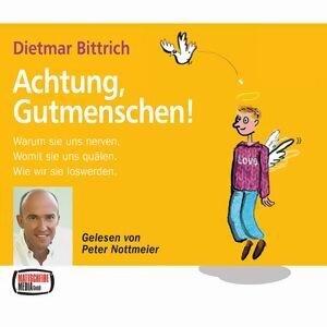 Dietmar Bittrich: Achtung, Gutmenschen!