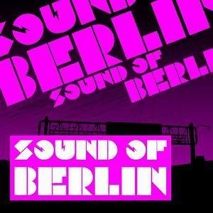 Sound of Berlin - The Finest Club Sounds Selection of House, Electro, Minimal and Techno