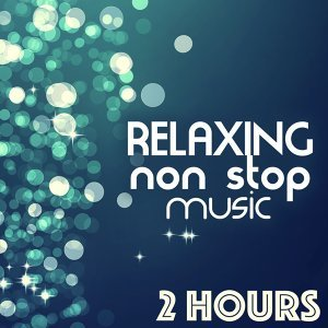 Relaxing Non Stop Music - 2 Hours of Songs for Relaxation