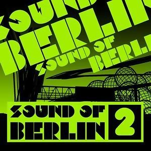 Sound of Berlin 2 - The Finest Club Sounds Selection of House, Electro, Minimal and Techno