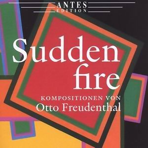 Sudden Fire - Compositions by Otto Freundenthal