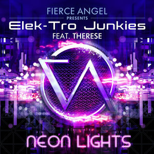 Fierce Angel Presents Elek-Tro Junkies - Neon Lights (feat. Therese)