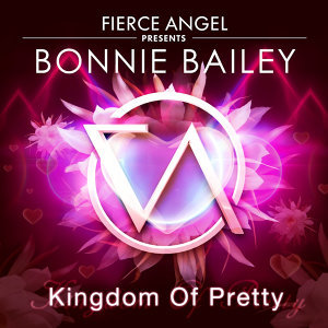 Fierce Angel Presents Bonnie Bailey - Kingdom of Pretty
