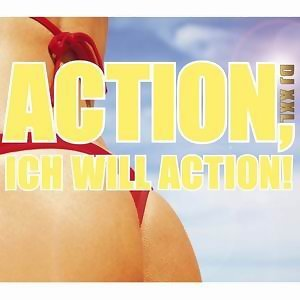 Action, ich will Action