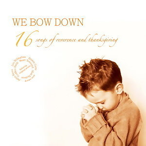 全然渴慕系列3 - 16首抒情感恩敬拜精選塮輯 (We Bow Down - 16 Songs Of Reverence And Thanksgiving)