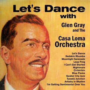 Let's Dance with Glen Gray and the Casa Loma Orchestra