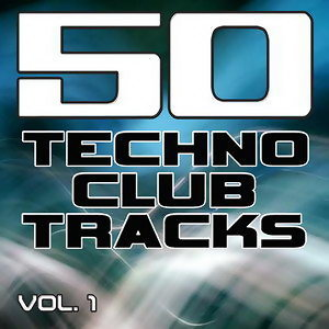 50 Techno Club Tracks Vol. 1 - Best of Techno, Electro House, Trance & Hands Up