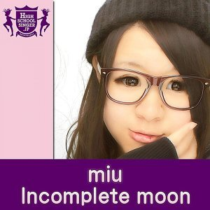Incomplete moon(HIGHSCHOOLSINGER.JP)