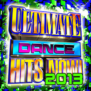 Ultimate Dance Hits Now! 2013
