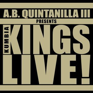 A.B. Quintanilla III Presents Kumbia Kings Live