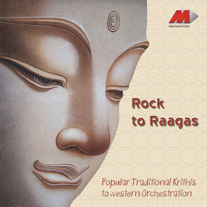 Rock To Raagas - Traditional Krithis To Western Orchestration