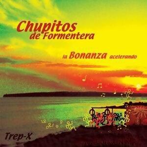 Chupitos de Formentera / La Bonanza acelerando / Trep-X