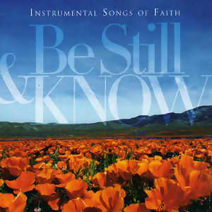 Be Still & Know - Instrumental Songs Of Faith (心靈花園音樂系列1 - 10首遇見希望的真情樂章)
