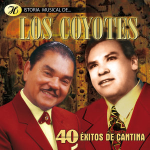 Historia Musical de los Coyotes - 40 Éxitos de Cantina
