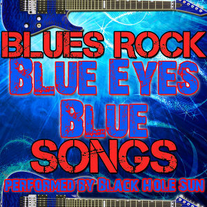 Blue Eyes Blue: Blues Rock Songs