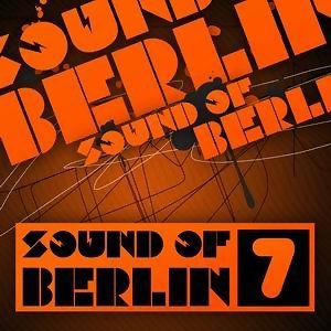 Sound of Berlin 7 - The Finest Club Sounds Selection of House, Electro, Minimal and Techno