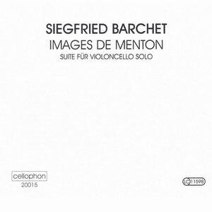 Siegfried Barchet - Images de Menton - Suite für Violoncello solo