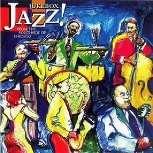 Jukebox Jazz From The Southside Of Chicago