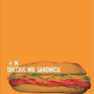 Dreckig wie Sandwich