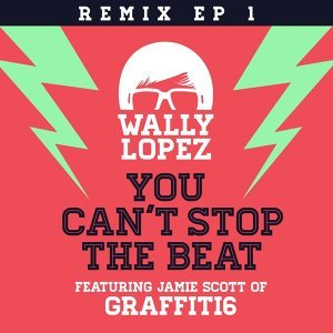 You Can't Stop The Beat feat. Jamie Scott of Graffiti6 [Remixes EP 1] - Remixes EP 1