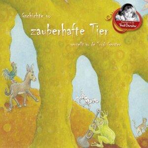 Gschichte vo zauberhafte Tier verzellt vo de Trudi Gerster