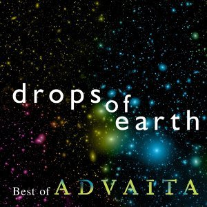 Drops Of Earth: Best Of Advaita