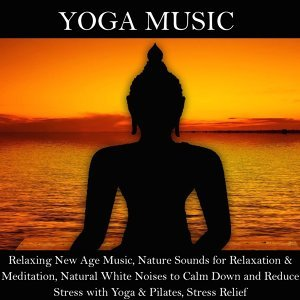 Yoga Music - Relaxing New Age Music, Nature Sounds for Relaxation & Meditation, Natural White Noises to Calm Down and Reduce Stress with Yoga & Pilates, Stress Relief