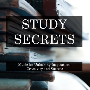 Study Secrets - Music for Unlocking Inspiration, Creativity and Success, Inspiring Mindfulness, Focus and Relaxation During Exam Revision
