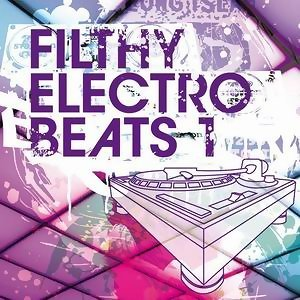 Filthy Electro Beats - Vol. 1