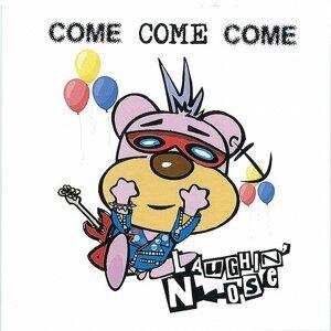 Come Come Come (COME COME COME)