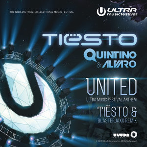 United (Ultra Music Festival Anthem) (Tiësto and Blasterjaxx Remix) - Tiësto and Blasterjaxx Remix