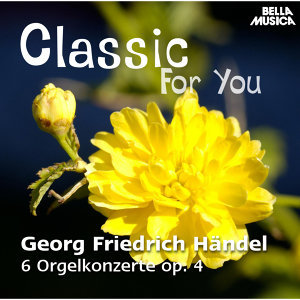 Classic for You: Händel: 6 Orgelkonzerte Op. 4