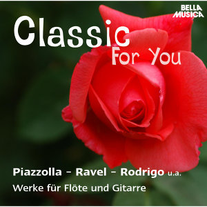 Classic for You: Piazzolla - Ravel - Rodrigo: Werke für Flöte und Gitarre