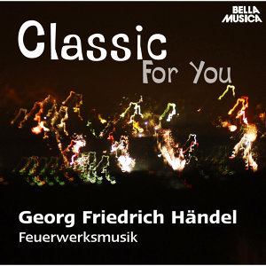 Classic for You: Händel: Music for the Royal Fireworks HWV 351, Concerti grossi Op. 6