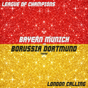 London Calling [Bayern Munich vs. Borussia Dortmund Theme]