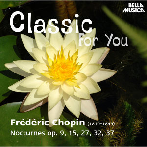 Classic for You: Chopin: Nocturne Op. 9, 15, 27, 32, 37