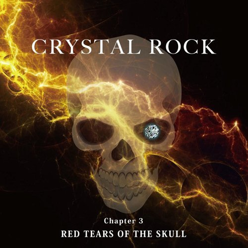 CRYSTAL ROCK Chapter3 RED TEARS OF THE SKULL (CRYSTAL ROCK Chapter3 RED TEARS OF THE SKULL)