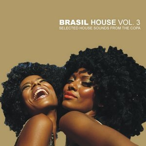 Brasil House Vol.3 - Selected House Sounds From The Copa