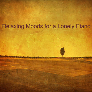 Relaxing Moods for a Lonely Piano