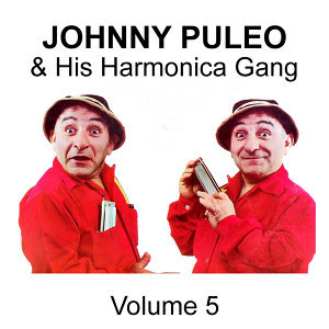 Johnny Puleo & His Harmonica Gang - Volume 5