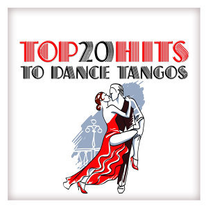Top 20 Hits to Dance Tangos