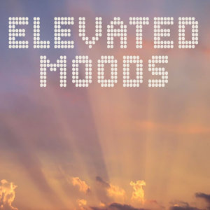 Elevated Moods
