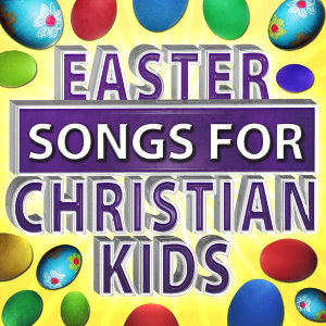 Easter Songs for Christian Kids