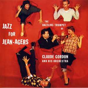 Jazz for Jean-Agers - The Dazzling Trumpet of Claude Gordon and His Orchestra