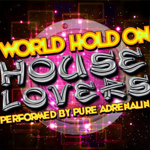 World Hold On: House Lovers