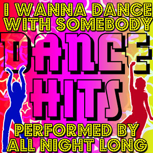 I Wanna Dance With Somebody: Dance Hits