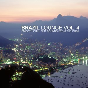 Brazil Lounge Vol.4 - Smooth Chill Out Sounds From The Copa