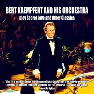 Bert Kaempfert and His Orchestra Play Secret Love and Other Classics