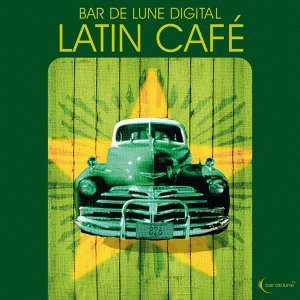 Bar De Lune Presents Latin Café