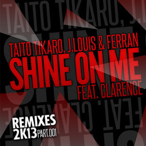 Shine On Me [feat. Clarence] - Remixes 2K13